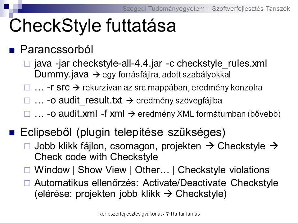 Szegedi Tudományegyetem – Szoftverfejlesztés Tanszék Rendszerfejlesztés gyakorlat - © Raffai Tamás CheckStyle futtatása Parancssorból  java -jar chec