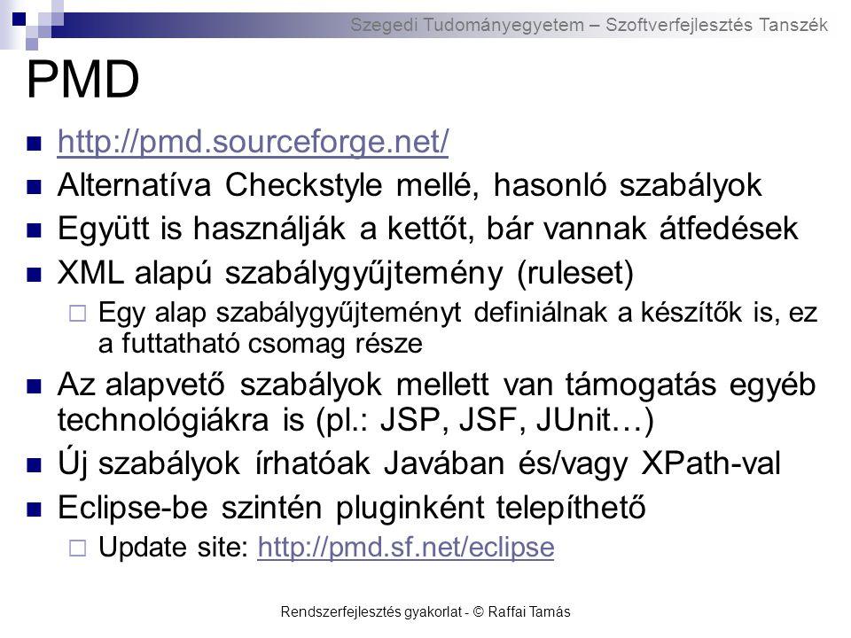 Szegedi Tudományegyetem – Szoftverfejlesztés Tanszék Rendszerfejlesztés gyakorlat - © Raffai Tamás PMD http://pmd.sourceforge.net/ Alternatíva Checkst
