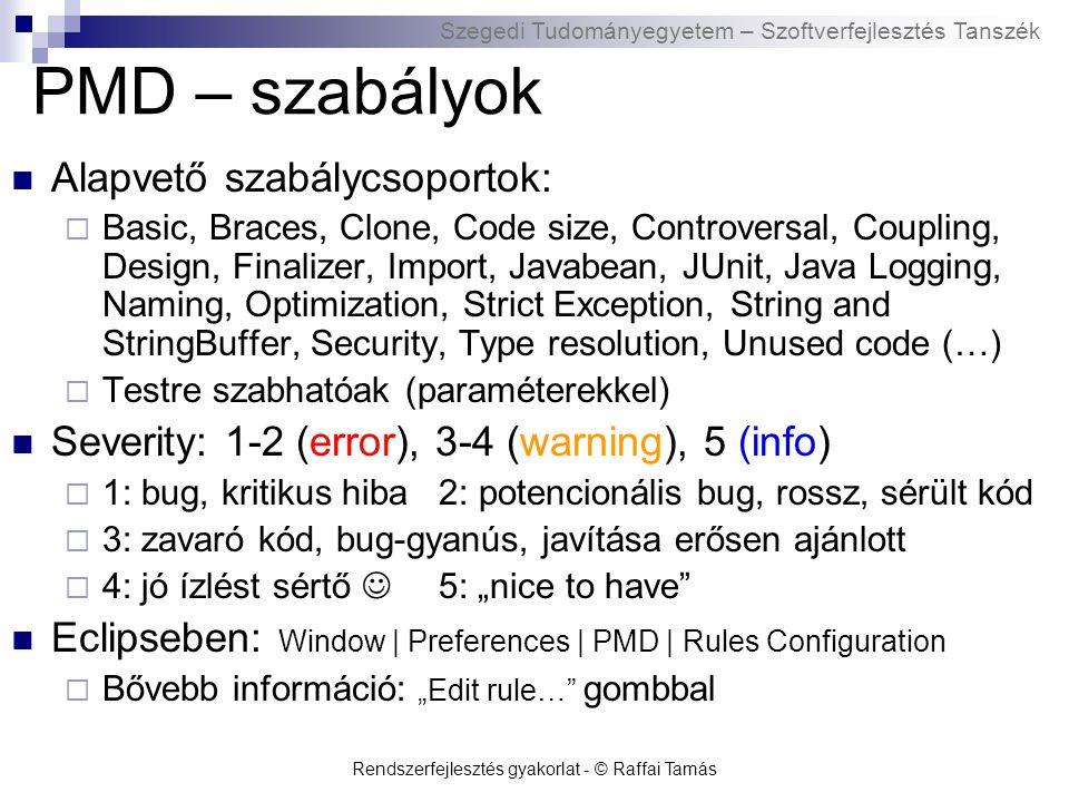 Szegedi Tudományegyetem – Szoftverfejlesztés Tanszék Rendszerfejlesztés gyakorlat - © Raffai Tamás PMD – szabályok Alapvető szabálycsoportok:  Basic,