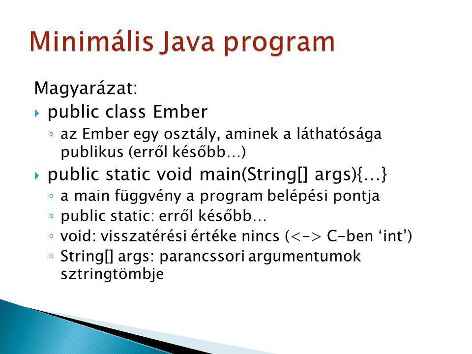  Parancssorban a fordítás: javac Programnev.java ◦ létrejön egy.class fájl  Parancssorban a futtatás: java Programnev  Bájtkódhoz: javap –c Programnev  Próbáljuk ki a HelloWorld.java-t!