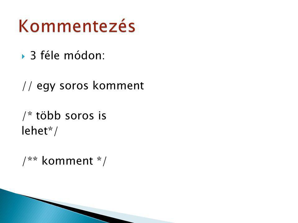 dokumentáció generálható a kommentek alapján  /** tartalom */ ◦ tartalom lehet pl.