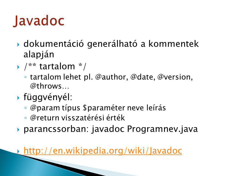  dokumentáció generálható a kommentek alapján  /** tartalom */ ◦ tartalom lehet pl. @author, @date, @version, @throws…  függvényél: ◦ @param típus