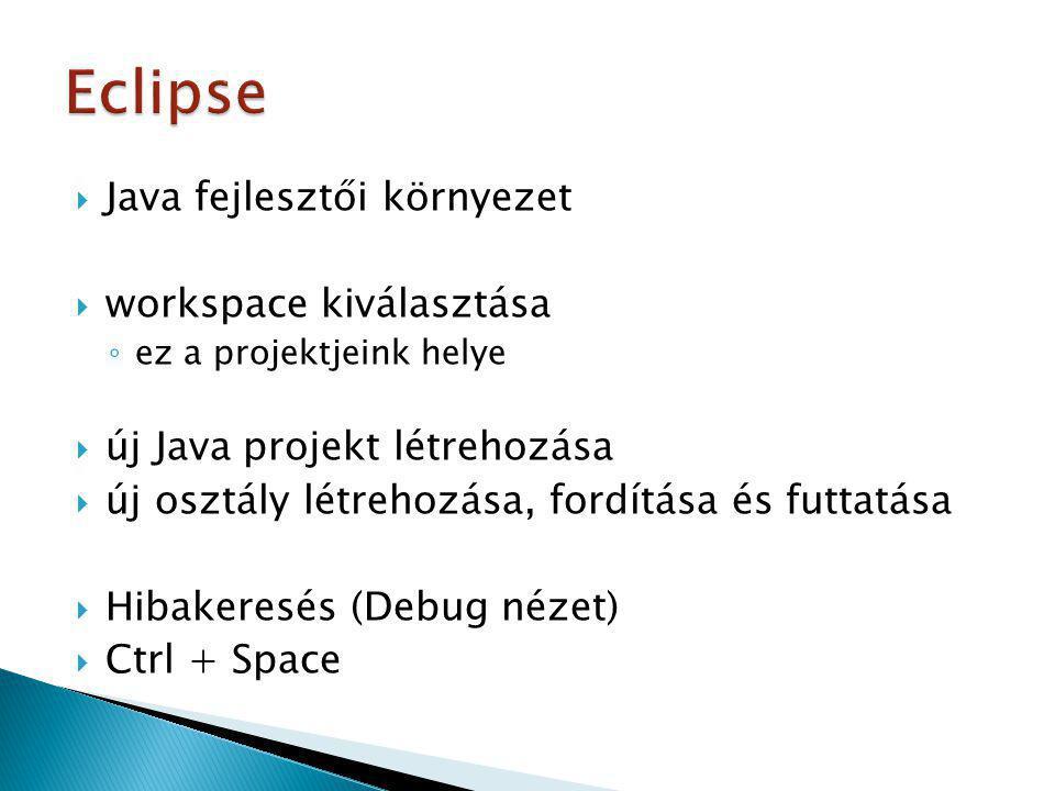  Java SE 6: ◦ http://download.oracle.com/javase/6/docs/api/ http://download.oracle.com/javase/6/docs/api/  Java SE 7: ◦ http://docs.oracle.com/javase/7/docs/api/index.ht ml http://docs.oracle.com/javase/7/docs/api/index.ht ml  Java osztályok, velük kapcsolatos minden információ