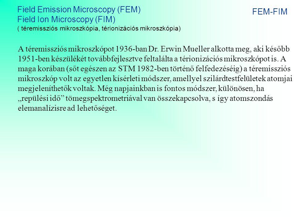 FEM-FIM Field Emission Microscopy (FEM) Field Ion Microscopy (FIM) ( téremissziós mikroszkópia, térionizációs mikroszkópia) A téremissziós mikroszkópo