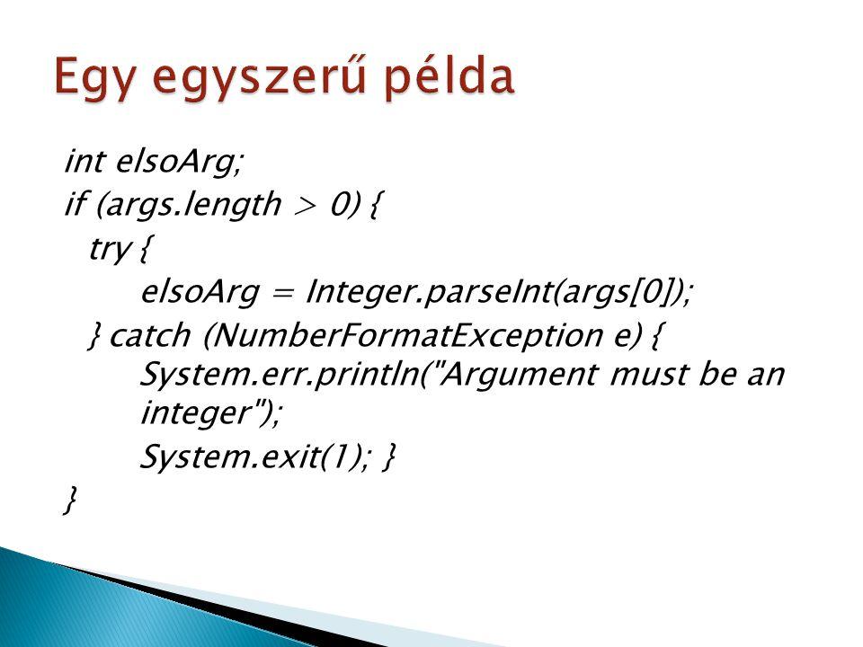  args.length ◦ az args tömb elemeinek számával tér vissza  try{} és catch{} blokkok ◦ kivételkezelés (bővebben később…)  args[0]: ◦ az args tömb első elemének elérése