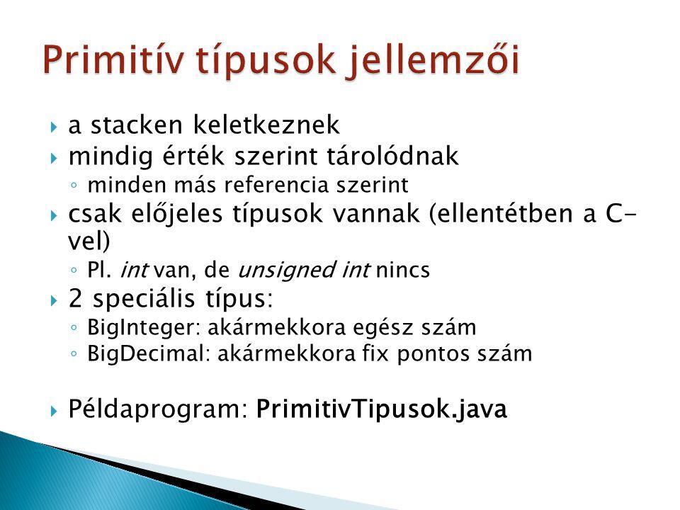  objektumba csomagolják a primitív típust, és a heap-en tárolják  Pl.: ◦ int a;  ez nem objektum, hanem egyszerű változó.
