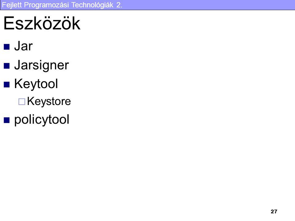 Fejlett Programozási Technológiák 2. 27 Eszközök Jar Jarsigner Keytool  Keystore policytool