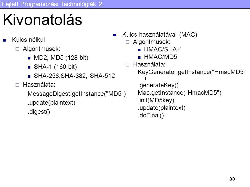 Fejlett Programozási Technológiák 2. 33 Kivonatolás Kulcs nélkül  Algoritmusok: MD2, MD5 (128 bit) SHA-1 (160 bit) SHA-256,SHA-382, SHA-512  Használ