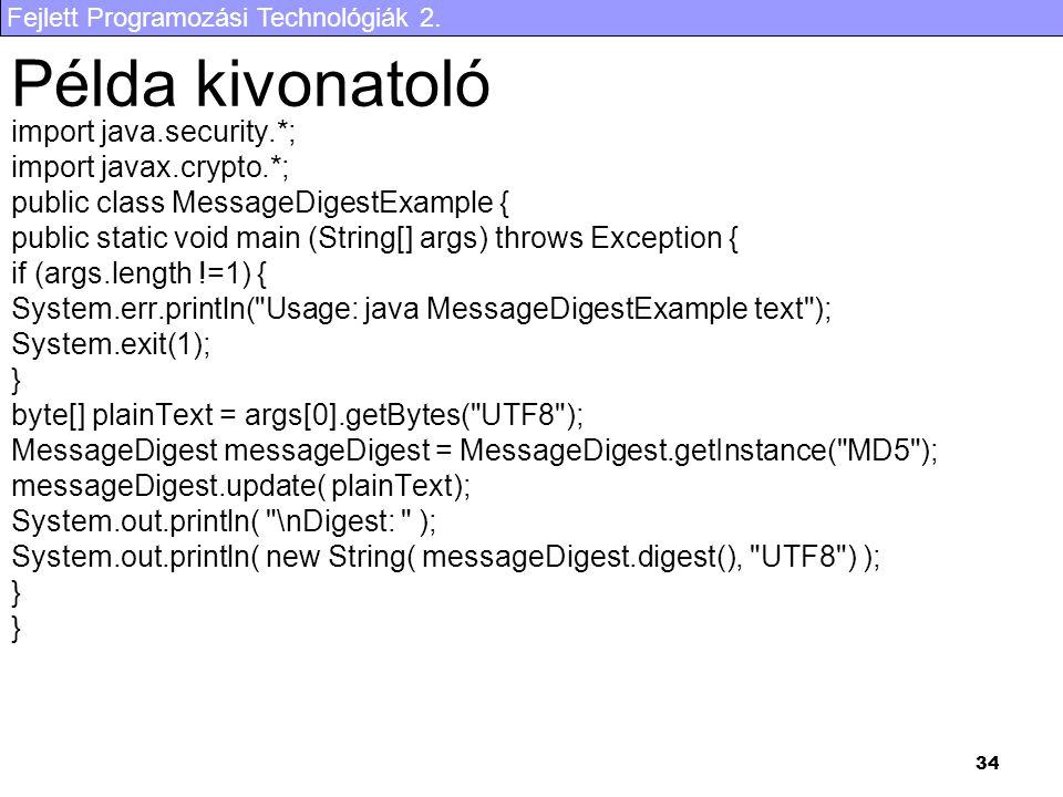 Fejlett Programozási Technológiák 2. 34 Példa kivonatoló import java.security.*; import javax.crypto.*; public class MessageDigestExample { public sta