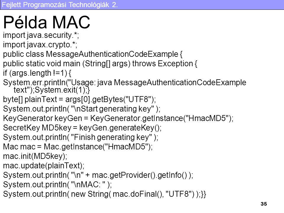 Fejlett Programozási Technológiák 2. 35 Példa MAC import java.security.*; import javax.crypto.*; public class MessageAuthenticationCodeExample { publi