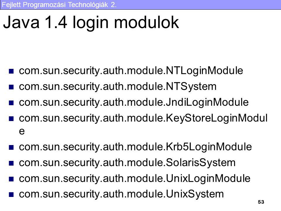 Fejlett Programozási Technológiák 2. 53 Java 1.4 login modulok com.sun.security.auth.module.NTLoginModule com.sun.security.auth.module.NTSystem com.su
