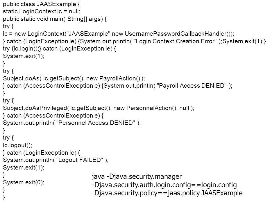 Fejlett Programozási Technológiák 2. 67 public class JAASExample { static LoginContext lc = null; public static void main( String[] args) { try { lc =