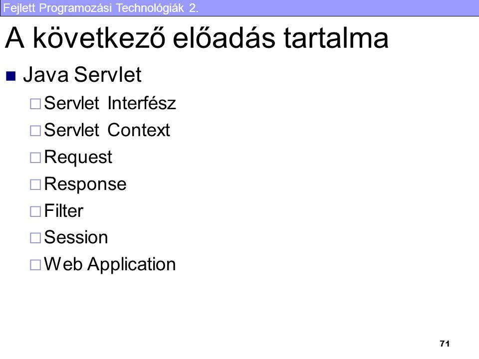 Fejlett Programozási Technológiák 2. 71 A következő előadás tartalma Java Servlet  Servlet Interfész  Servlet Context  Request  Response  Filter