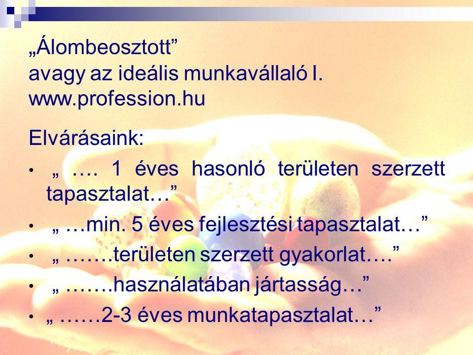 """"""" Álombeosztott avagy az ideális munkavállaló I.www.profession.hu Elvárásaink: """" …."""
