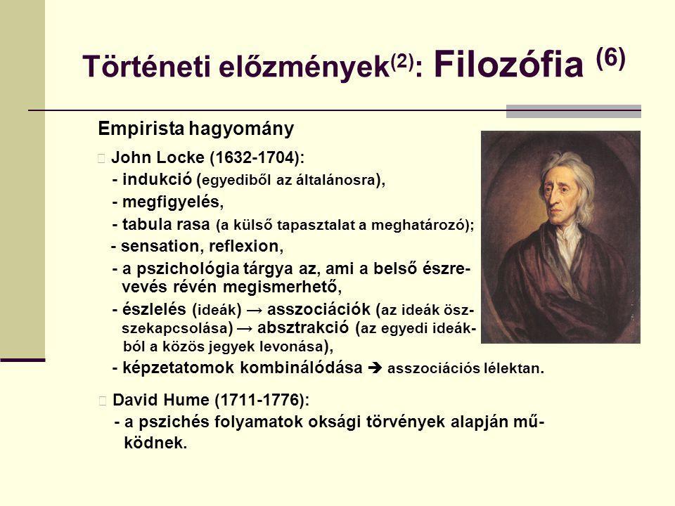 Történeti előzmények (2) : Filozófia (6) Empirista hagyomány John Locke (1632-1704): - indukció ( egyediből az általánosra ), - megfigyelés, - tabula