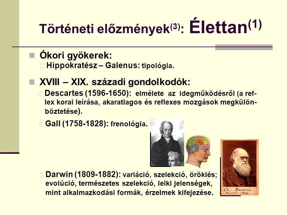 Történeti előzmények (3) : Élettan (1) Ókori gyökerek: Hippokratész – Galenus: tipológia. XVIII – XIX. századi gondolkodók: Descartes (1596-1650): elm