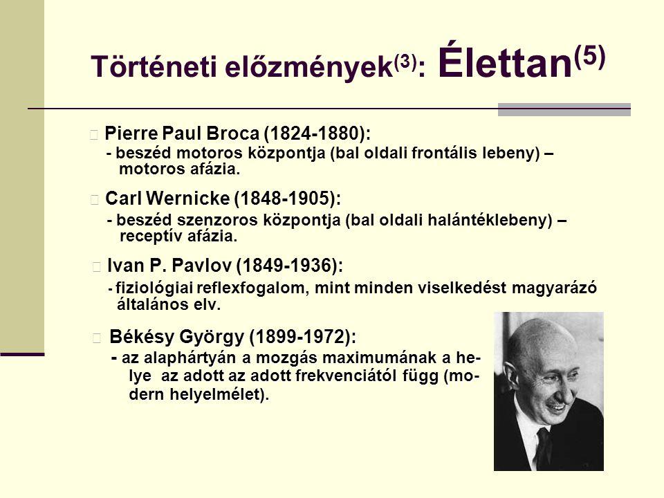 Történeti előzmények (3) : Élettan (5) Pierre Paul Broca (1824-1880): - beszéd motoros központja (bal oldali frontális lebeny) – motoros afázia. Carl