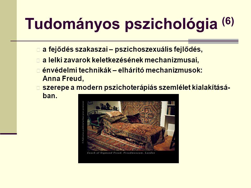 Tudományos pszichológia (6) a fejődés szakaszai – pszichoszexuális fejlődés, a lelki zavarok keletkezésének mechanizmusai, énvédelmi technikák – elhár