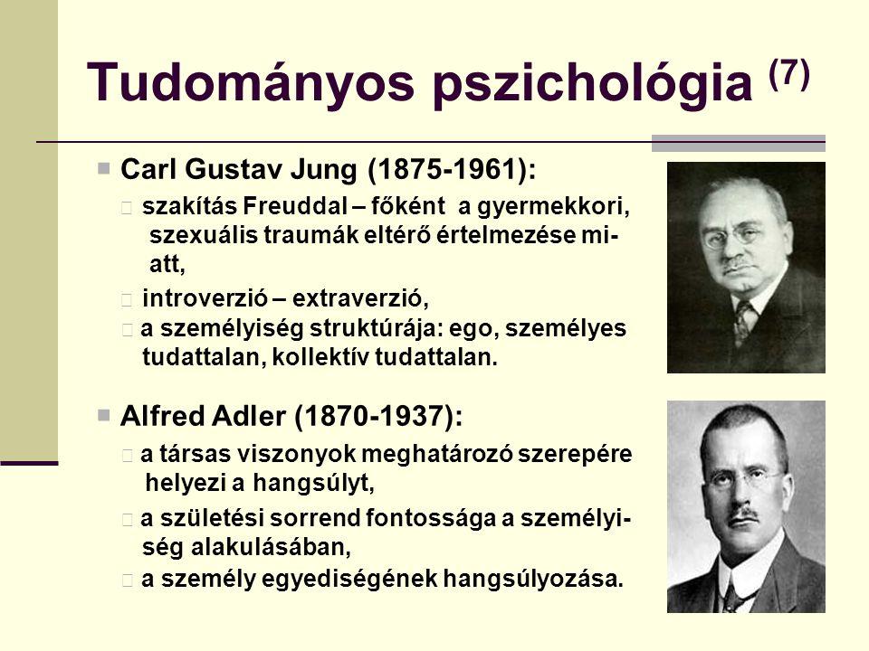 Tudományos pszichológia (7)  Carl Gustav Jung (1875-1961): szakítás Freuddal – főként a gyermekkori, szexuális traumák eltérő értelmezése mi- att, in