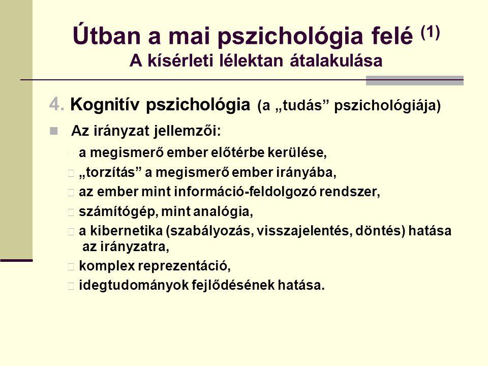 """Útban a mai pszichológia felé (1) A kísérleti lélektan átalakulása 4. Kognitív pszichológia (a """"tudás"""" pszichológiája) Az irányzat jellemzői: a megism"""