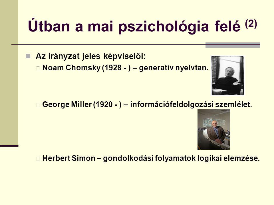 Útban a mai pszichológia felé (2) Az irányzat jeles képviselői: Noam Chomsky (1928 - ) – generatív nyelvtan. George Miller (1920 - ) – információfeldo