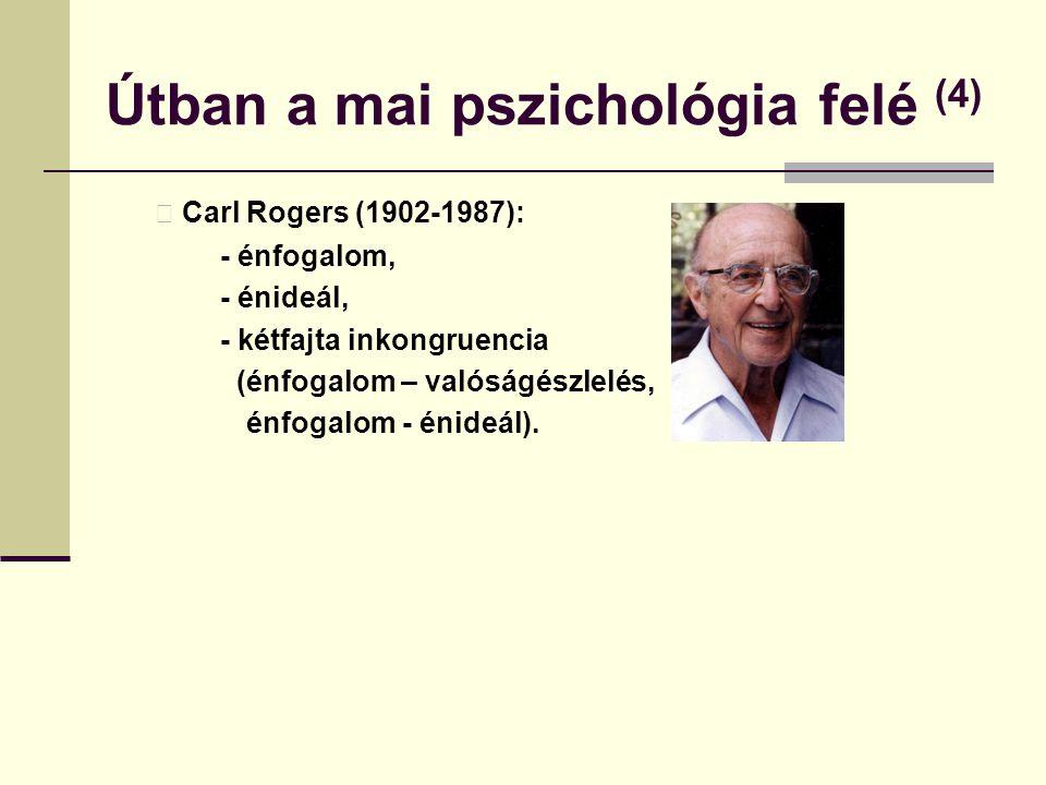 Útban a mai pszichológia felé (4) Carl Rogers (1902-1987): - énfogalom, - énideál, - kétfajta inkongruencia (énfogalom – valóságészlelés, énfogalom -