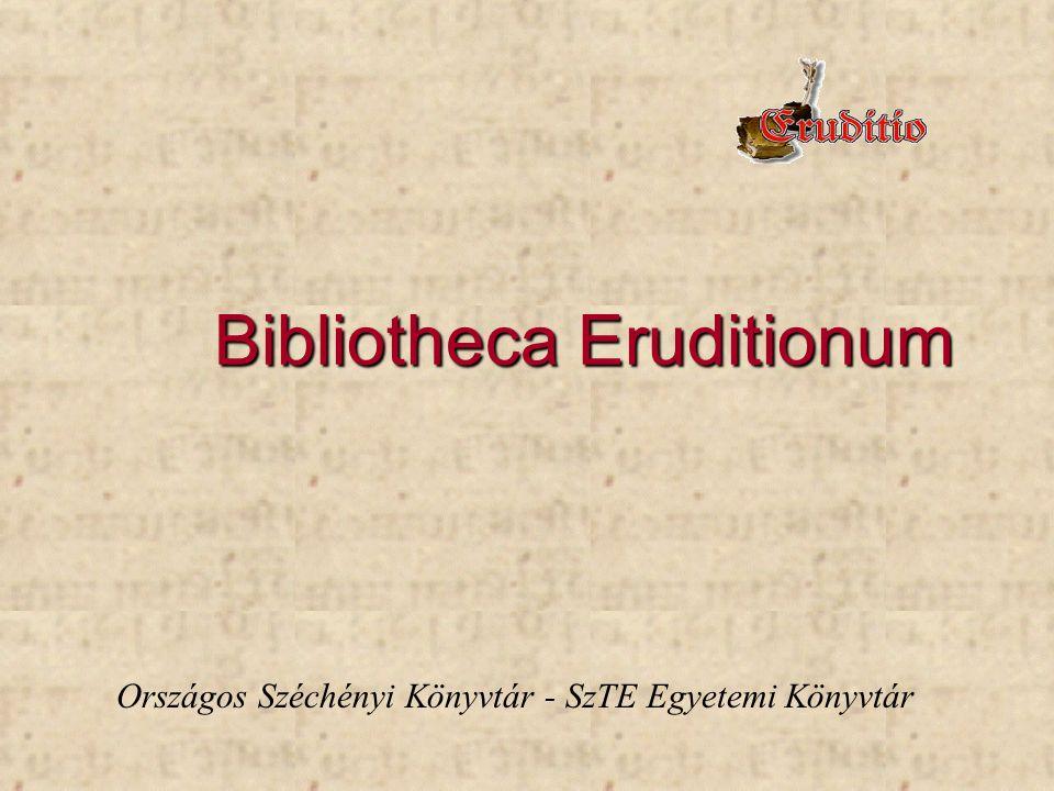 Bibliotheca Eruditionum Országos Széchényi Könyvtár - SzTE Egyetemi Könyvtár
