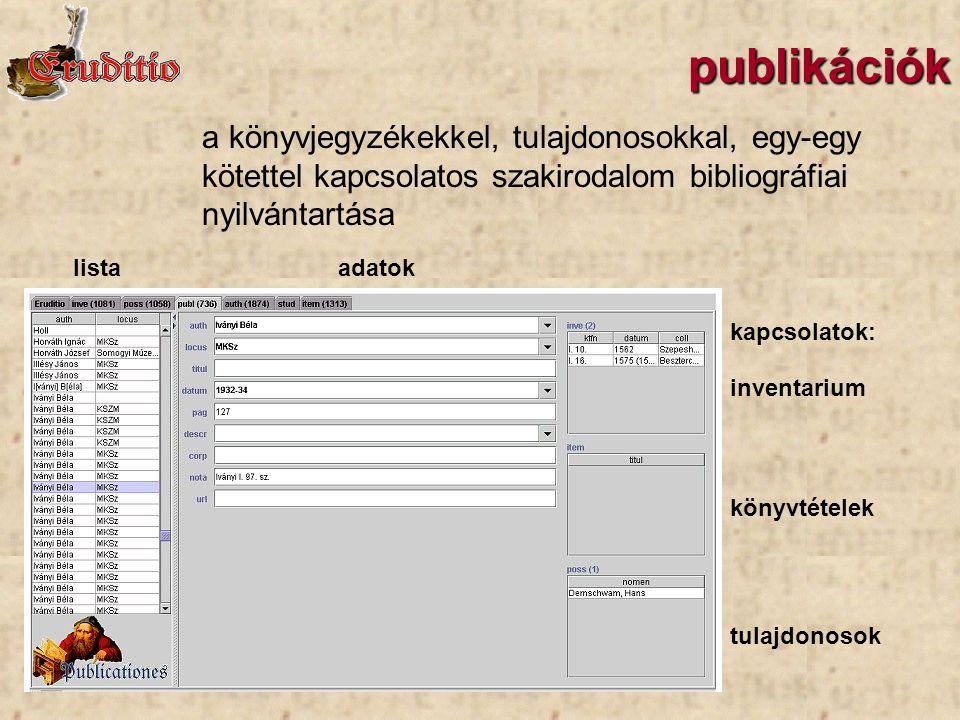 publikációk listaadatok kapcsolatok: inventarium könyvtételek tulajdonosok a könyvjegyzékekkel, tulajdonosokkal, egy-egy kötettel kapcsolatos szakirodalom bibliográfiai nyilvántartása
