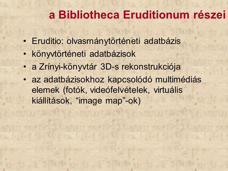 a Bibliotheca Eruditionum részei Eruditio: olvasmánytörténeti adatbázis könyvtörténeti adatbázisok a Zrínyi-könyvtár 3D-s rekonstrukciója az adatbázis