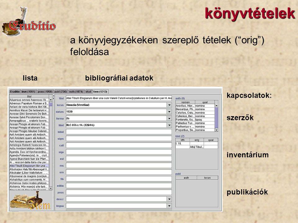 könyvtételek listabibliográfiai adatok kapcsolatok: szerzők inventárium publikációk a könyvjegyzékeken szereplő tételek ( orig ) feloldása