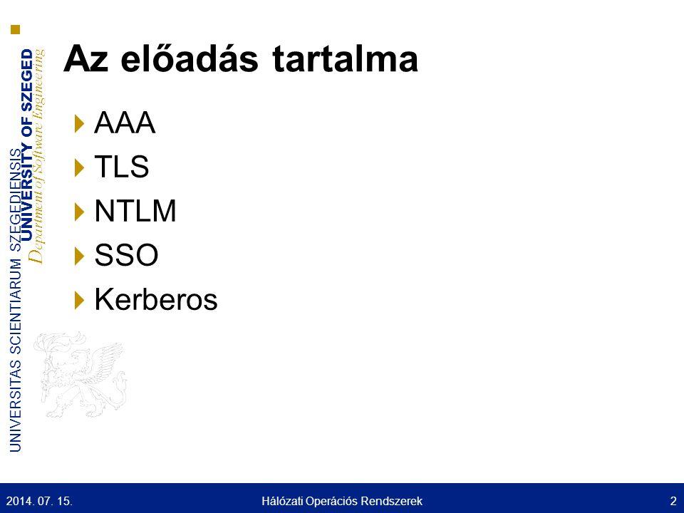UNIVERSITY OF SZEGED D epartment of Software Engineering UNIVERSITAS SCIENTIARUM SZEGEDIENSIS Az előadás tartalma  AAA  TLS  NTLM  SSO  Kerberos 2014.