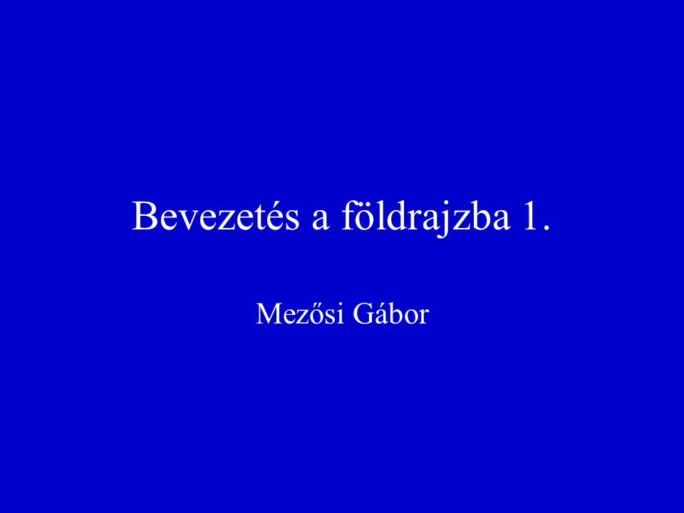 "Bevezetés a földrajzba 1.1 ""As a young man, my fondest dream was to become a geographer."