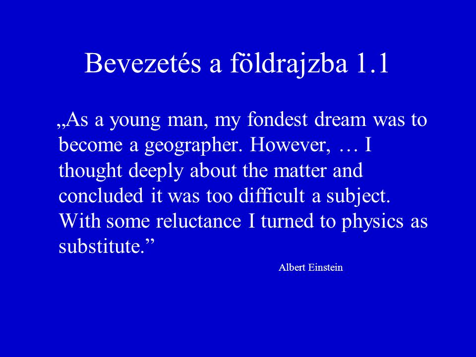 "Bevezetés a földrajzba 1.1 ""As a young man, my fondest dream was to become a geographer. However, … I thought deeply about the matter and concluded it"