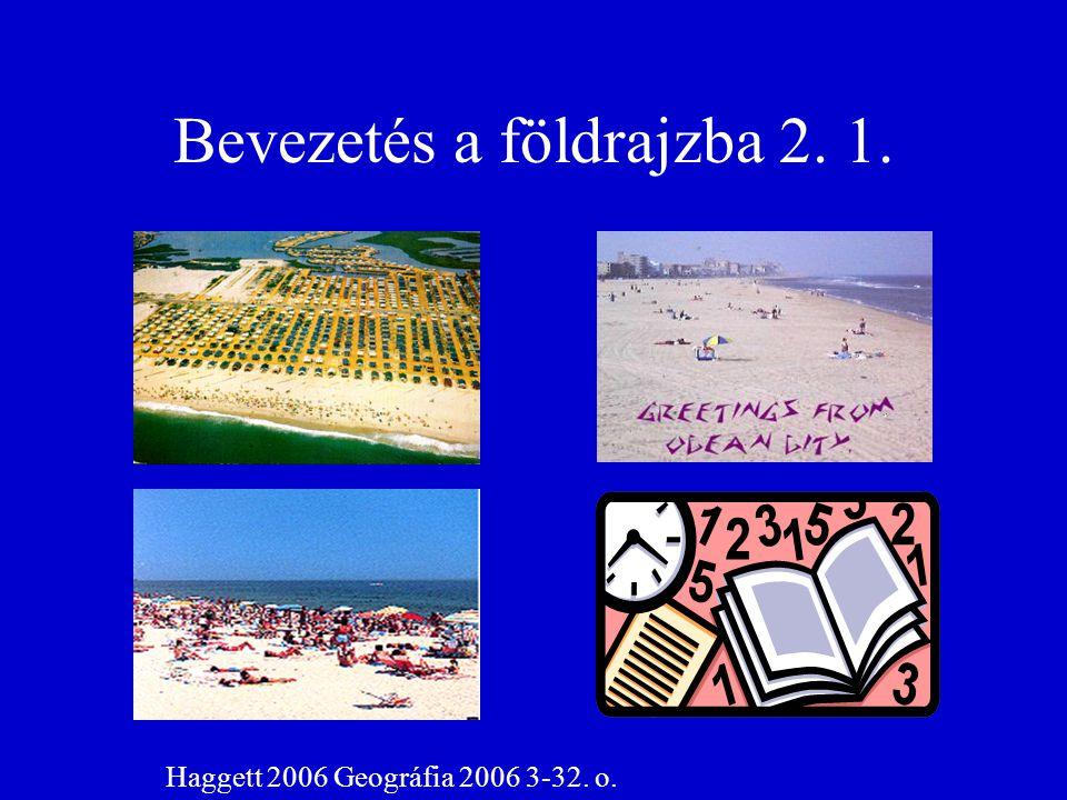 Bevezetés a földrajzba 2. 1. Haggett 2006 Geográfia 2006 3-32. o.