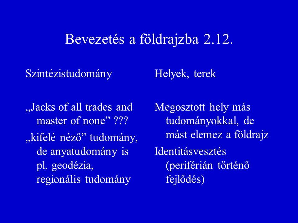 """Bevezetés a földrajzba 2.12. Szintézistudomány """"Jacks of all trades and master of none ."""