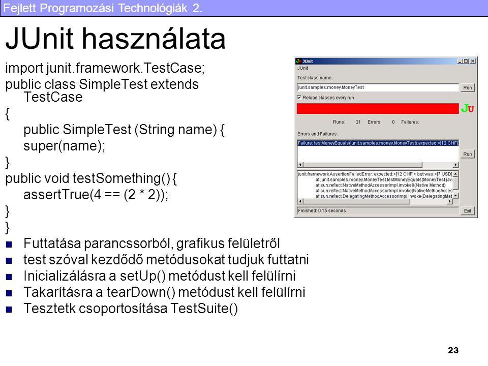 Fejlett Programozási Technológiák 2. 23 JUnit használata import junit.framework.TestCase; public class SimpleTest extends TestCase { public SimpleTest
