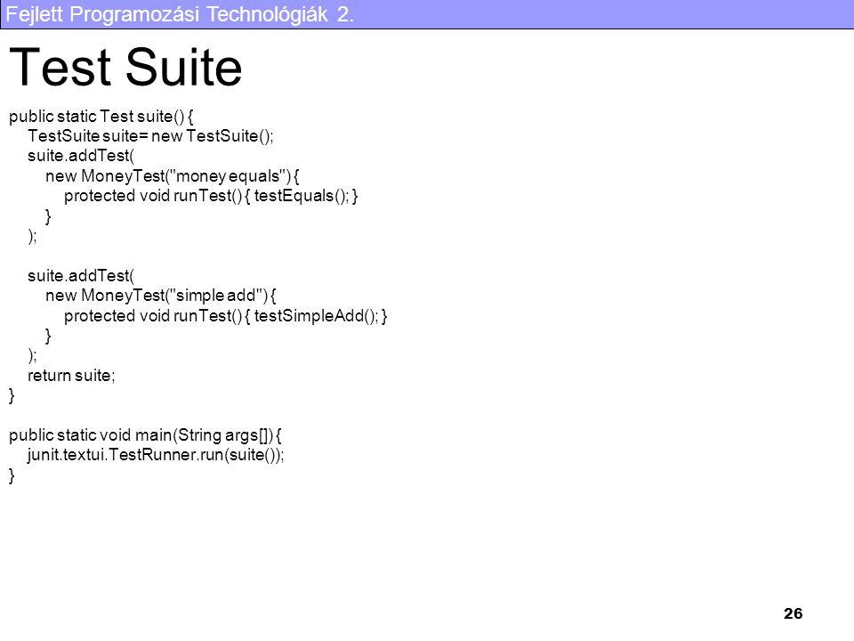 Fejlett Programozási Technológiák 2. 26 Test Suite public static Test suite() { TestSuite suite= new TestSuite(); suite.addTest( new MoneyTest(