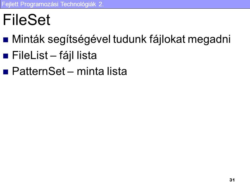 Fejlett Programozási Technológiák 2. 31 FileSet Minták segítségével tudunk fájlokat megadni FileList – fájl lista PatternSet – minta lista