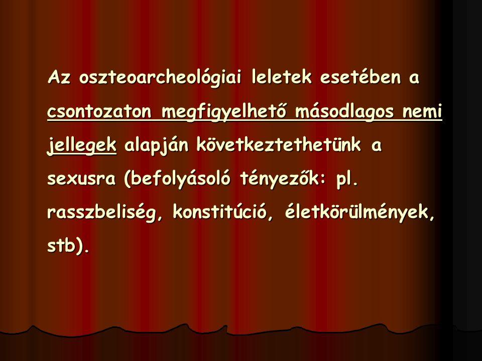 Az oszteoarcheológiai leletek esetében a csontozaton megfigyelhető másodlagos nemi jellegek alapján következtethetünk a sexusra (befolyásoló tényezők: pl.