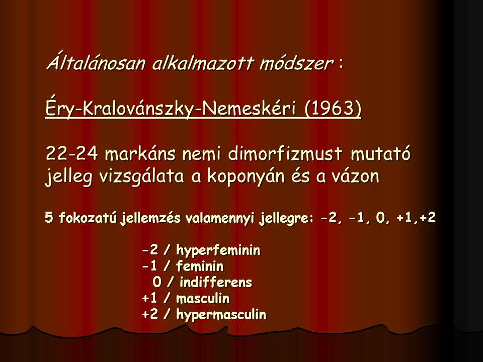 Általánosan alkalmazott módszer : Éry-Kralovánszky-Nemeskéri (1963) 22-24 markáns nemi dimorfizmust mutató jelleg vizsgálata a koponyán és a vázon 5 f
