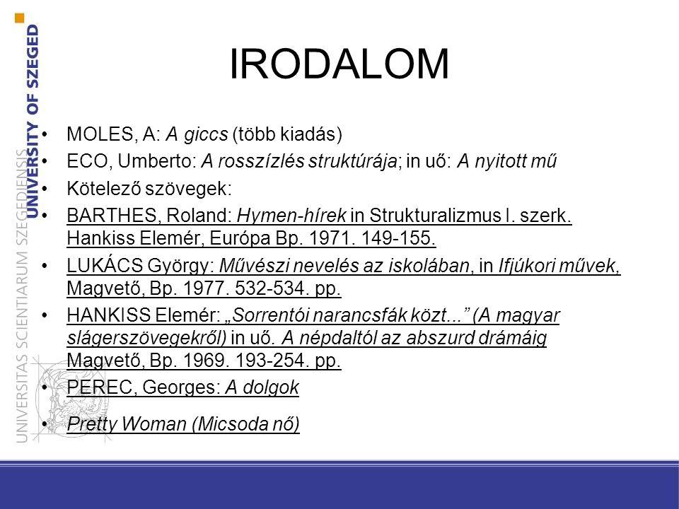 IRODALOM MOLES, A: A giccs (több kiadás) ECO, Umberto: A rosszízlés struktúrája; in uő: A nyitott mű Kötelező szövegek: BARTHES, Roland: Hymen-hírek i
