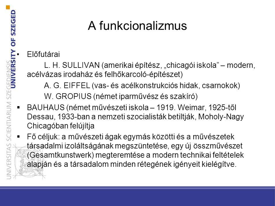 """A funkcionalizmus Előfutárai L. H. SULLIVAN (amerikai építész, """"chicagói iskola"""" – modern, acélvázas irodaház és felhőkarcoló-építészet) A. G. EIFFEL"""