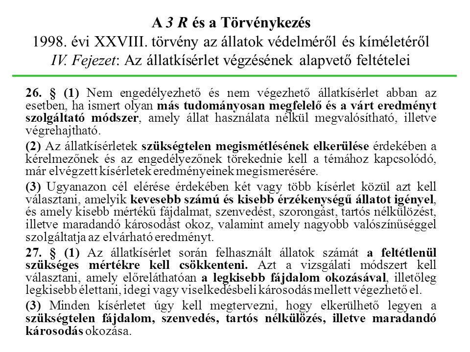 A 3 R és a Törvénykezés 1998. évi XXVIII. törvény az állatok védelméről és kíméletéről IV. Fejezet: Az állatkísérlet végzésének alapvető feltételei 26