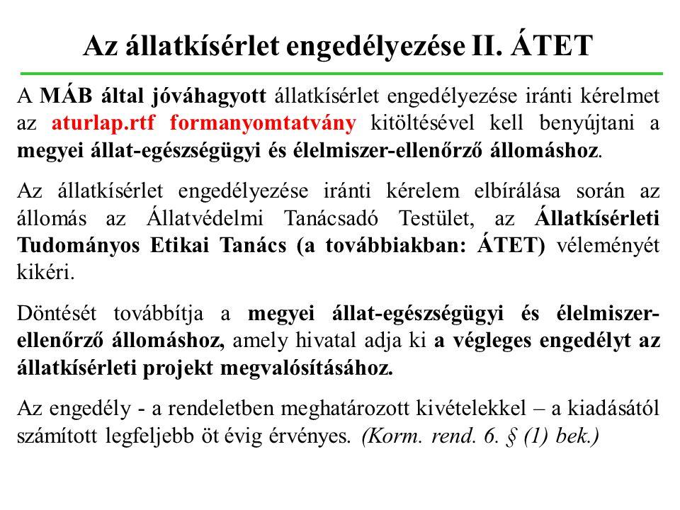 Az állatkísérlet engedélyezése II. ÁTET A MÁB által jóváhagyott állatkísérlet engedélyezése iránti kérelmet az aturlap.rtf formanyomtatvány kitöltésév
