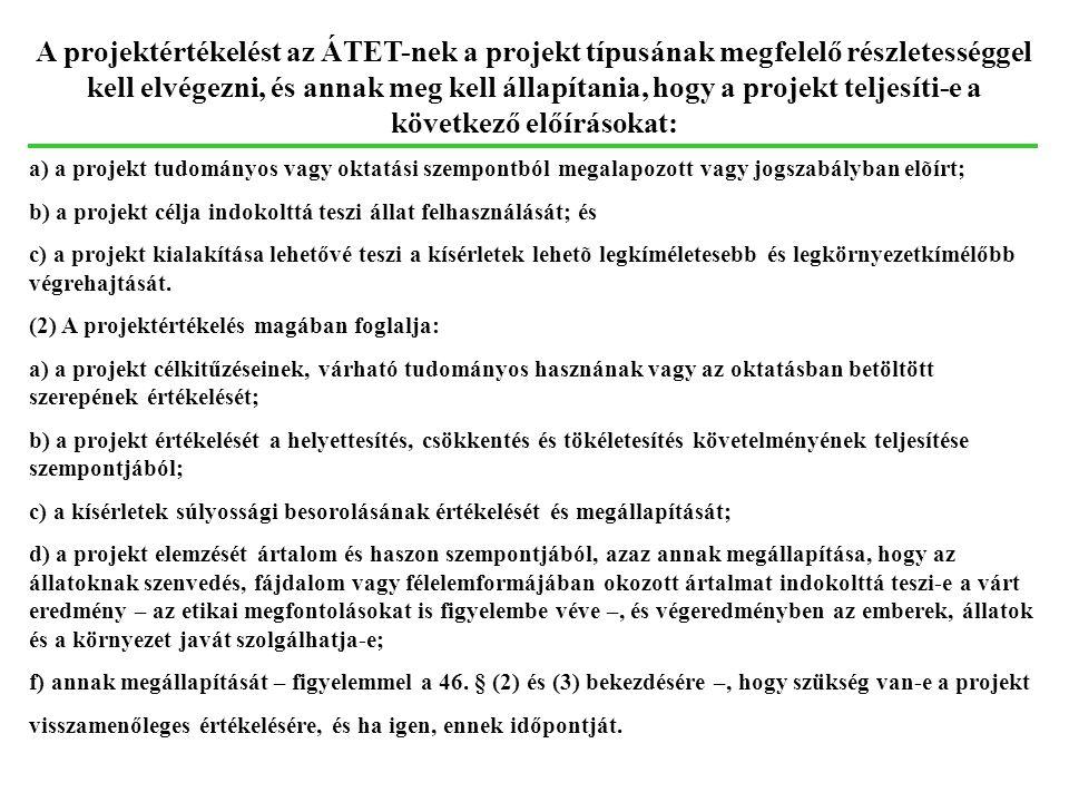 A projektértékelést az ÁTET-nek a projekt típusának megfelelő részletességgel kell elvégezni, és annak meg kell állapítania, hogy a projekt teljesíti-
