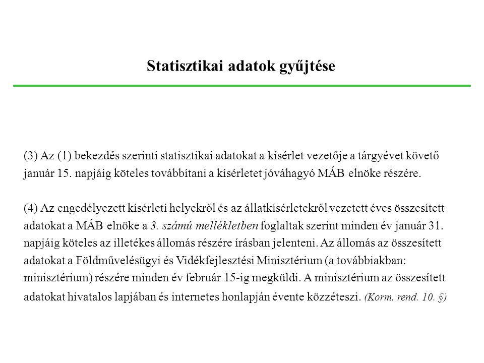 Statisztikai adatok gyűjtése (1) A kísérletekben felhasznált állatokról statisztikai adatokat kell gyűjteni. A statisztikai adatokat az állatkísérlete