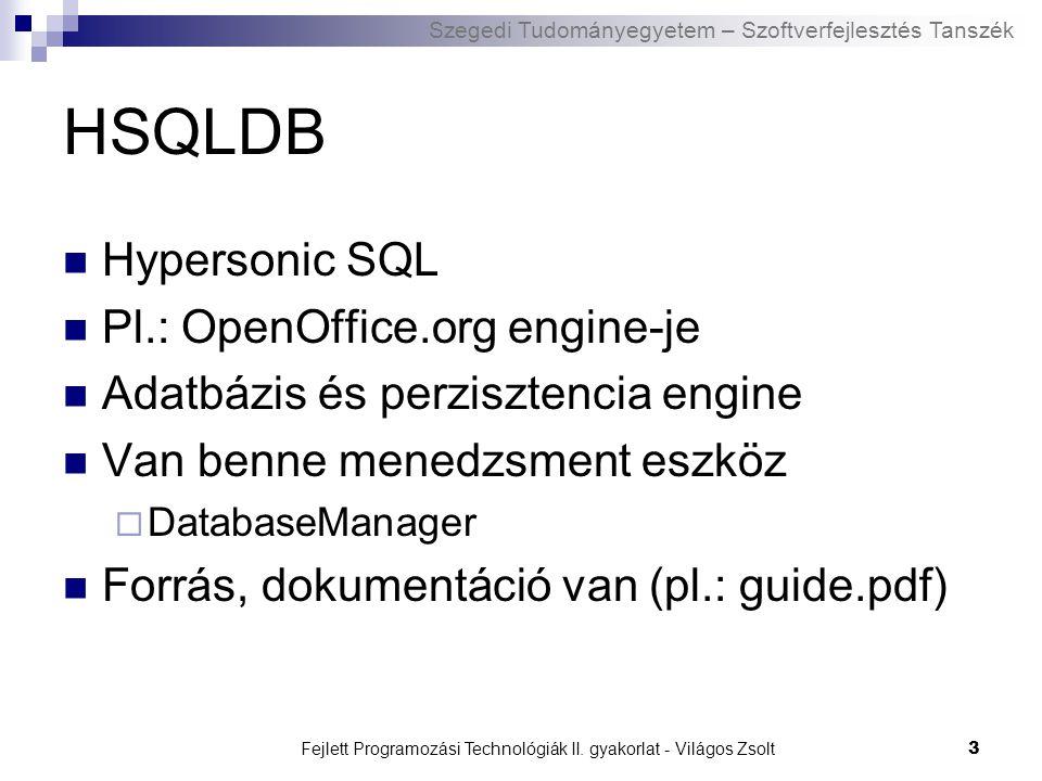 Szegedi Tudományegyetem – Szoftverfejlesztés Tanszék Fejlett Programozási Technológiák II. gyakorlat - Világos Zsolt3 HSQLDB Hypersonic SQL Pl.: OpenO
