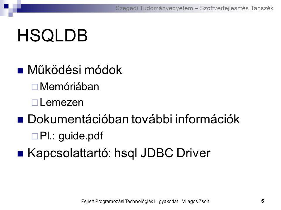 Szegedi Tudományegyetem – Szoftverfejlesztés Tanszék Fejlett Programozási Technológiák II. gyakorlat - Világos Zsolt5 HSQLDB Működési módok  Memóriáb