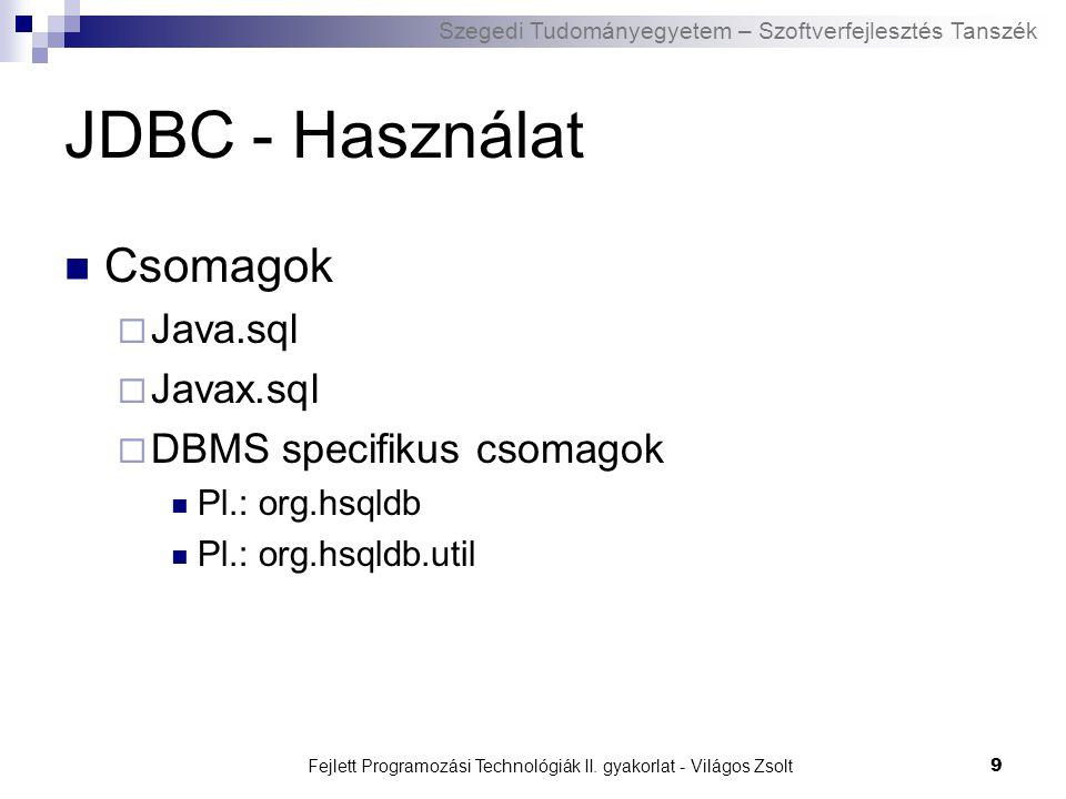 Szegedi Tudományegyetem – Szoftverfejlesztés Tanszék Fejlett Programozási Technológiák II. gyakorlat - Világos Zsolt9 JDBC - Használat Csomagok  Java