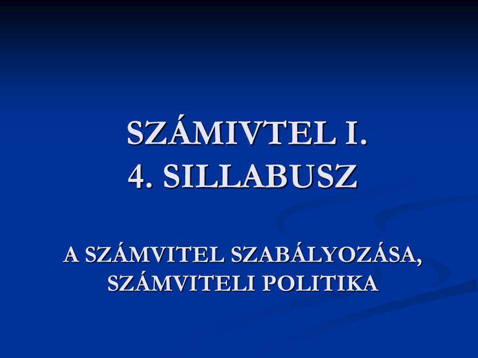SZÁMIVTEL I.4. SILLABUSZ A SZÁMVITEL SZABÁLYOZÁSA, SZÁMVITELI POLITIKA SZÁMIVTEL I.